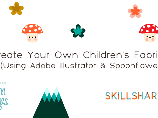 NEW Skillshare Class! How to Create Your Own Children's Fabrics Using Adobe Illustrator + Spoonf