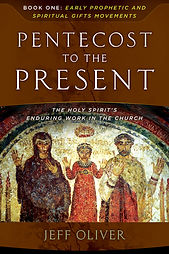 Pentecost to the Present: The Holy Spirit's Enduring Work in the Church. Book One: Early Prophetic and Spiritual Gifts Movements. Jeff Oliver