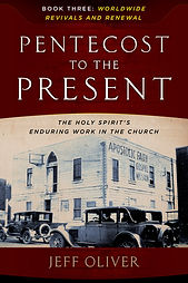 Pentecost to the Present: The Holy Spirit's Enduring Work in the Church. Book Three: Worldwide Revivals and Renewal. Jeff Oliver