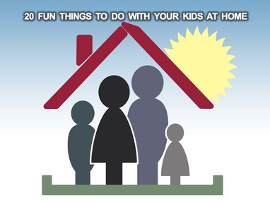 20 Fun Things to Do With Your Kids at Home