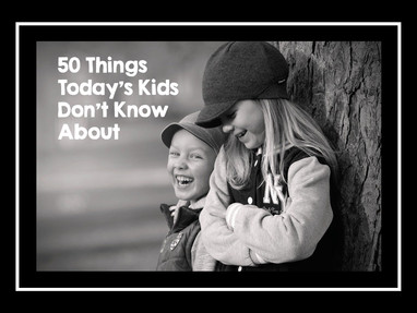 50 Things Today's Kids Don't Know About