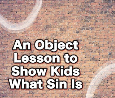 An Object Lesson to Show Kids What Sin Is
