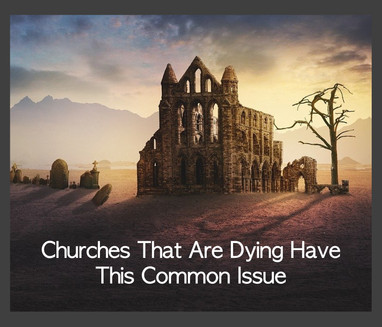 Churches That Are Dying Have This Common Issue