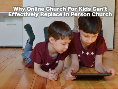 Why Online Church for Kids Can't Effectively Replace In Person Church
