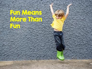 Fun Means More Than Fun
