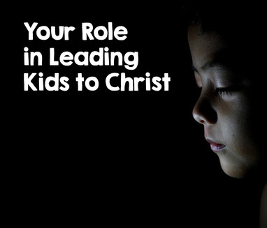 Your Role in Leading Kids to Christ