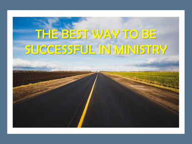 The Best Way to Be Successful in Ministry
