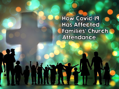 How Covid-19 Has Affected Families' Church Attendance