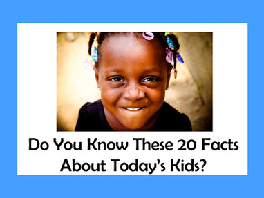 Do You Know These 20 Facts About Today's Kids?