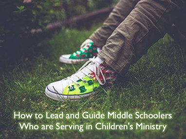 How to Lead and Guide Middle Schoolers Who Are Serving in Children's Ministry