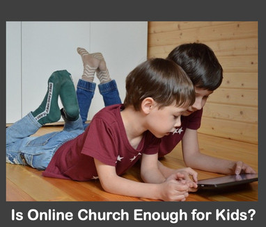 Is Online Church Enough for Kids?