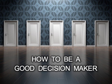How to Be a Good Decision Maker