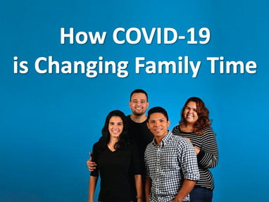 How COVID-19 is Changing Family time