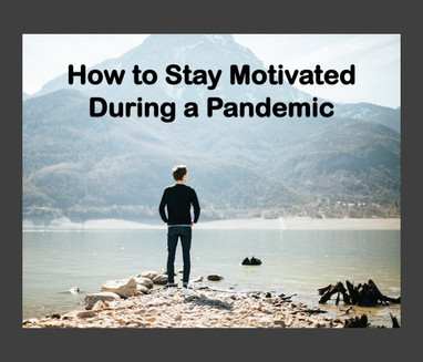 How to Stay Motivated During a Pandemic