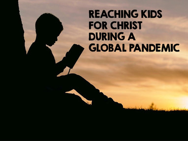 Reaching Kids for Christ During a Global Pandemic