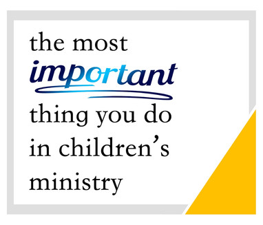 The Most Important Thing You Do in Children's Ministry