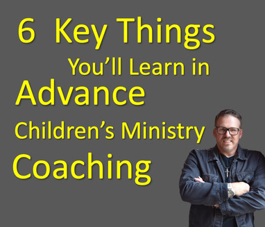 6 Key Things You'll Learn in Advance Children's Ministry Coaching