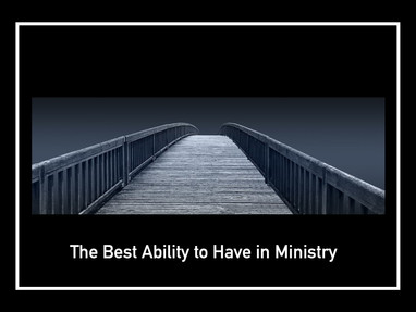 The Best Ability to Have in Ministry