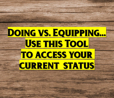 Doing vs. Equipping...Use this Tool to Access Your Current Status