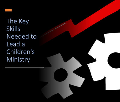 The Key Skills Needed to Lead a Children's Ministry