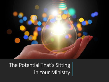 The Potential That's Sitting in Your Ministry