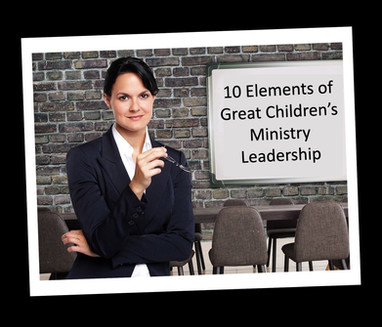 10 Elements of Great Children's Ministry Leadership