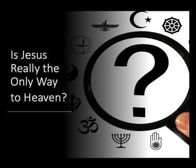 Is Jesus Really the Only Way to Heaven?