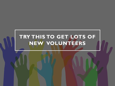 Try This to Get Lots of New Volunteers