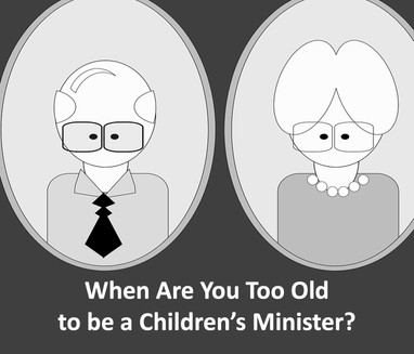 When Are You Too Old To Be a Children's Minister?