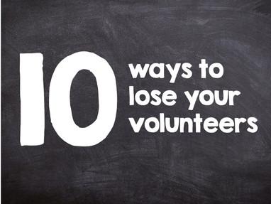 10 Ways to Lose Your Volunteers