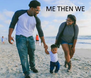 ME then WE