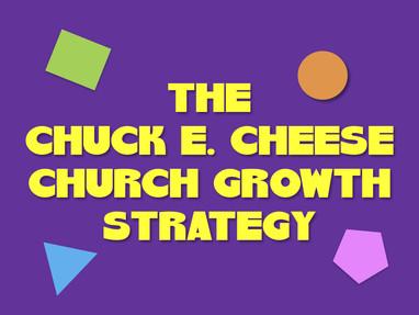 The Chuck E. Cheese's Church Growth Strategy