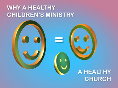 Why A Healthy Children's Ministry = A Healthy Church