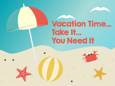 Vacation Time...Take It...You Need It