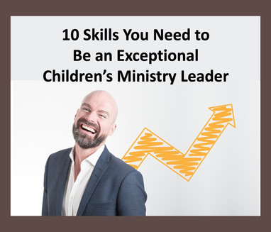 10 Skills You Need to Be an Exceptional Children's Ministry Leader