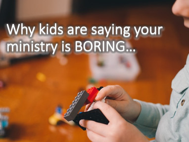 Why Kids Are Saying Your Ministry Is Boring