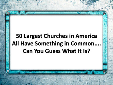 50 Largest Churches in America All Have Something in Common...Can You Guess What It Is?