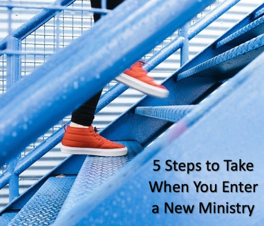 5 Steps to Take When You Enter a New Ministry
