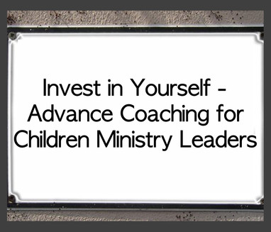 Invest in Yourself - Advance Coaching for Children's Ministry Leaders