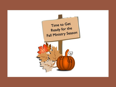 Time to Get Ready for the Fall Ministry Season