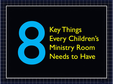 8 Key Things Every Children's Ministry Room Needs to Have