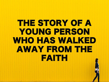 The Story of a Young Person Who Has Walked Away From the Faith
