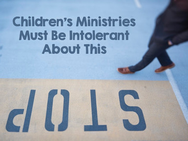 Children's Ministries Must Be Intolerant About This