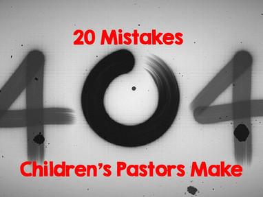 20 Mistakes Children's Pastors Make