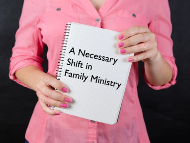 A Necessary Shift in Family Ministry