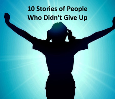 10 Stories of People Who Didn't Give Up