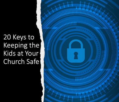 20 Keys to Keeping the Kids at Your Church Safe