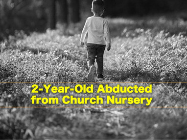 2-Year-Old Abducted from Church Nursery