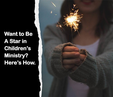 Want to Be a Star in Children's Ministry?  Here's How.
