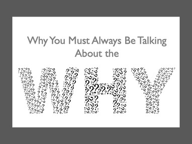 Why You Must Always Be Talking About the Why